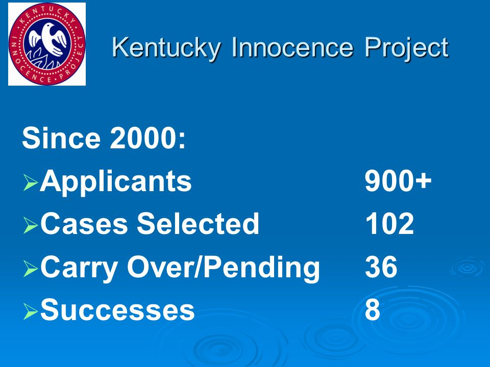 Kentucky Innocence Project Since 2000:   Applicants 900+   Cases Selected 102   Carry Over/Pending36   Successes8