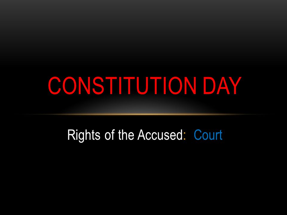 Rights of the Accused: Court CONSTITUTION DAY
