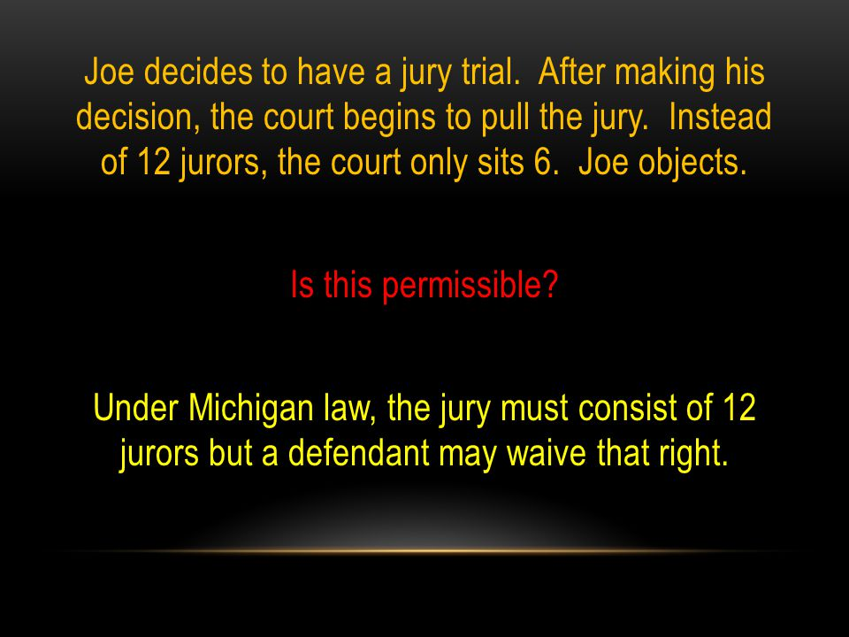 Joe decides to have a jury trial. After making his decision, the court begins to pull the jury.