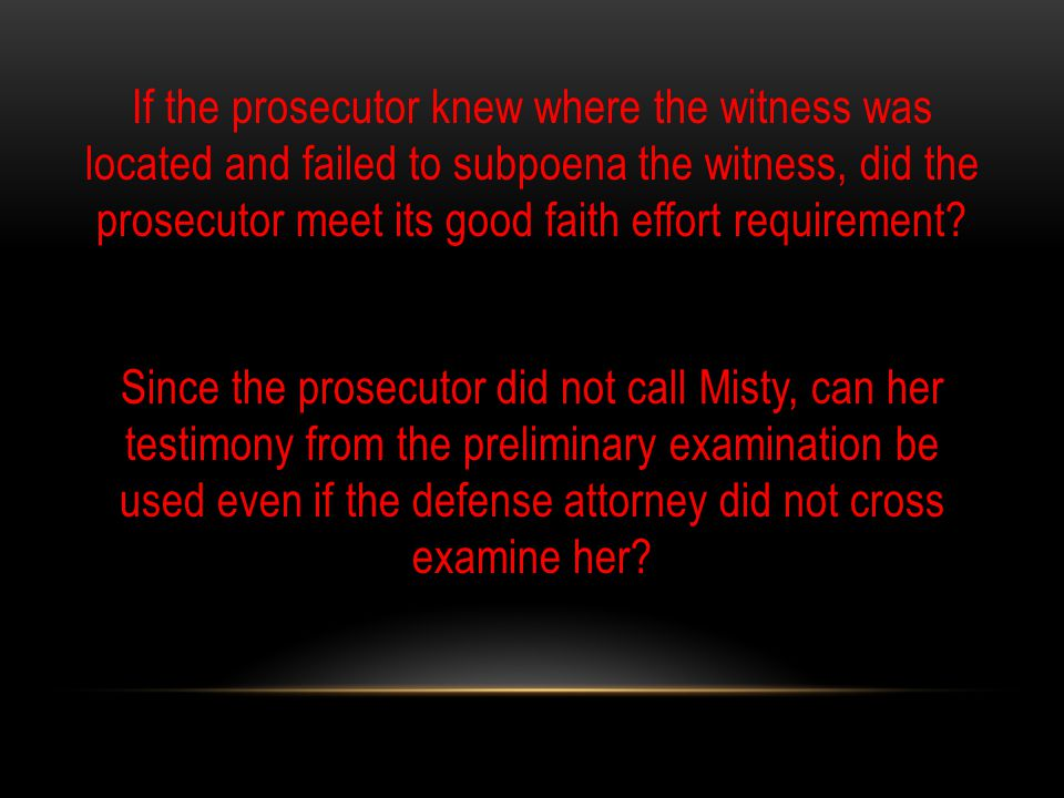 If the prosecutor knew where the witness was located and failed to subpoena the witness, did the prosecutor meet its good faith effort requirement.