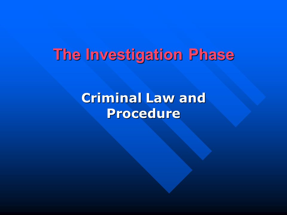 The Investigation Phase Criminal Law and Procedure