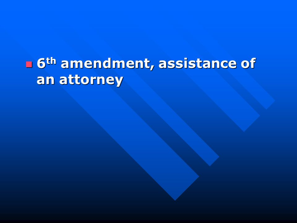 6 th amendment, assistance of an attorney 6 th amendment, assistance of an attorney
