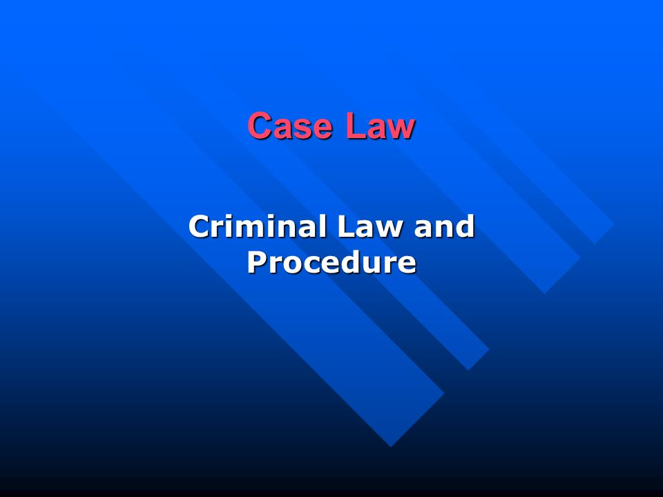 Case Law Criminal Law and Procedure