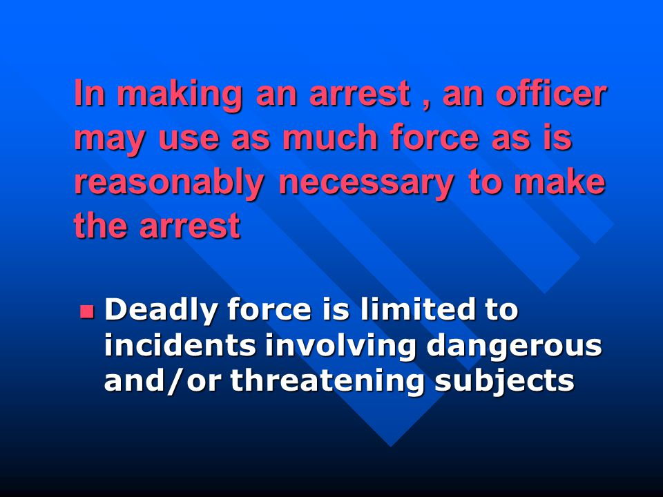 Deadly force is limited to incidents involving dangerous and/or threatening subjects Deadly force is limited to incidents involving dangerous and/or threatening subjects