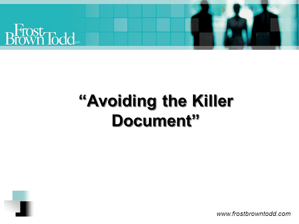 www.frostbrowntodd.com Avoiding the Killer Document