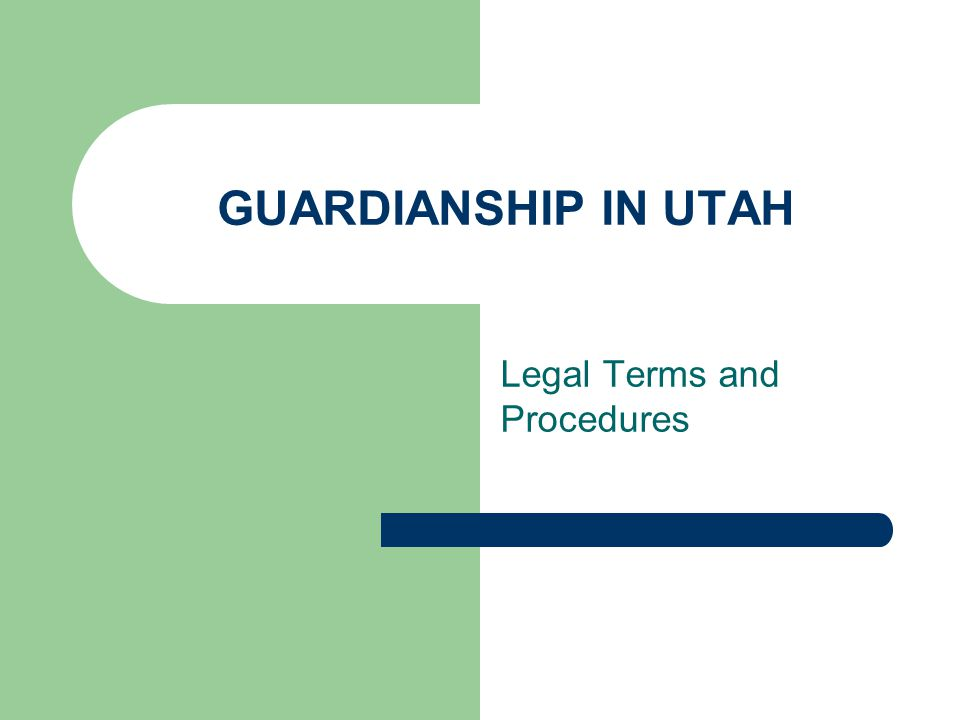 GUARDIANSHIP IN UTAH Legal Terms and Procedures