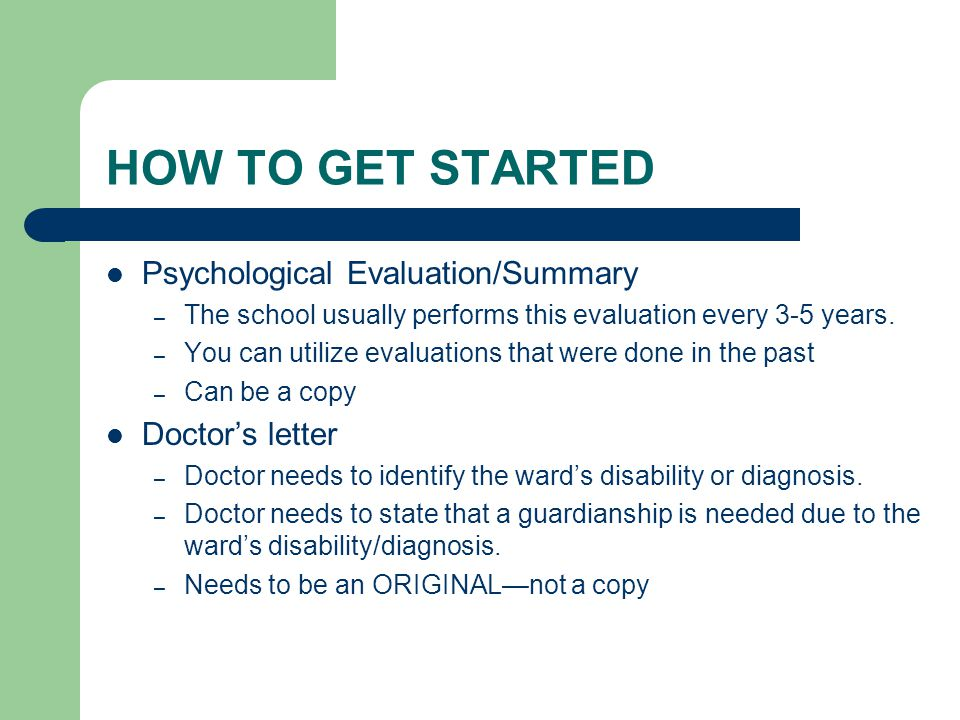 HOW TO GET STARTED Psychological Evaluation/Summary – The school usually performs this evaluation every 3-5 years.