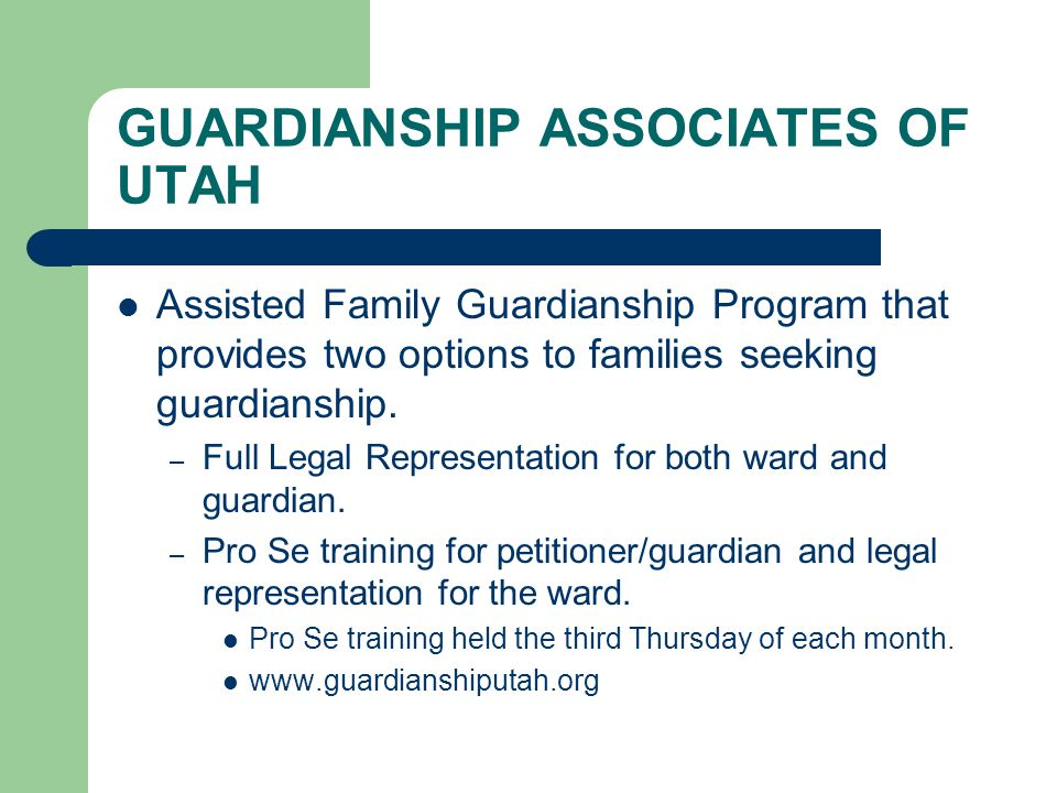 GUARDIANSHIP ASSOCIATES OF UTAH Assisted Family Guardianship Program that provides two options to families seeking guardianship.