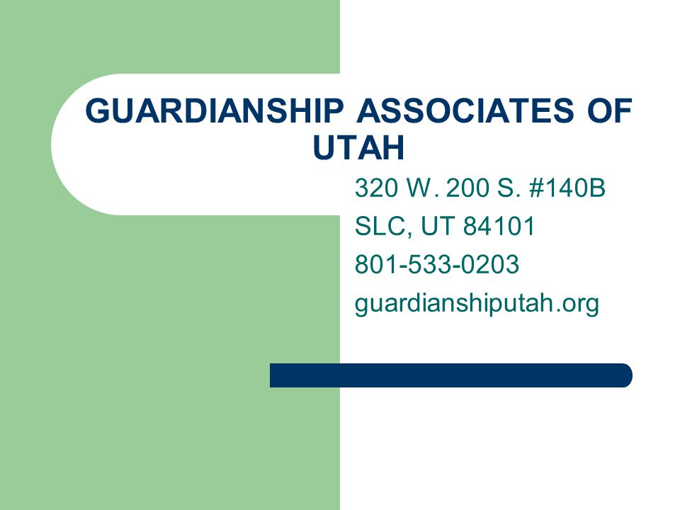 GUARDIANSHIP ASSOCIATES OF UTAH 320 W. 200 S. #140B SLC, UT guardianshiputah.org