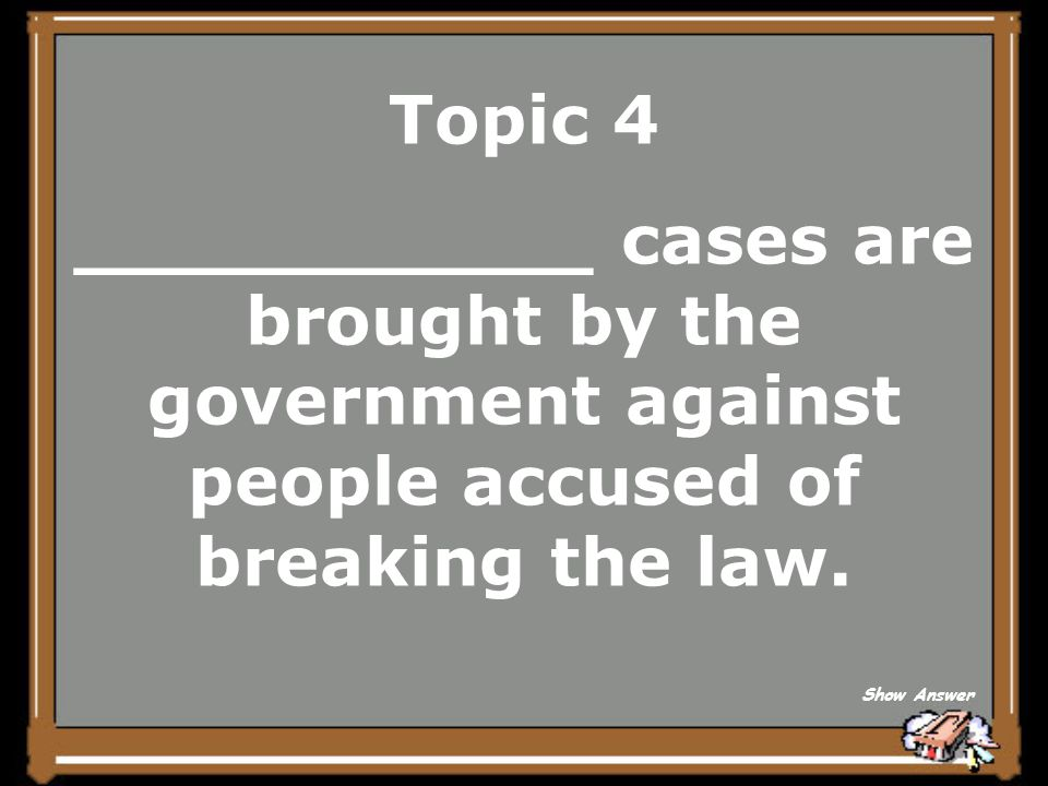Topic 4 Civil cases Criminal cases Back to Board