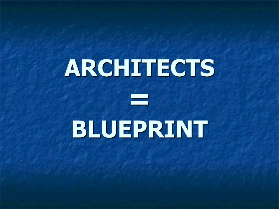 ARCHITECTS = BLUEPRINT
