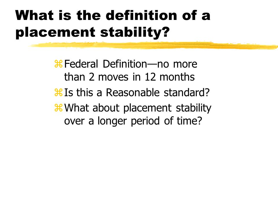 What is the definition of a placement stability.