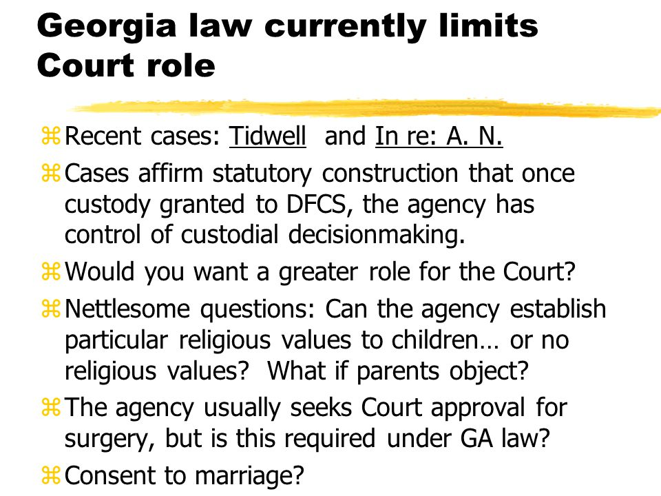 Georgia law currently limits Court role zRecent cases: Tidwell and In re: A.