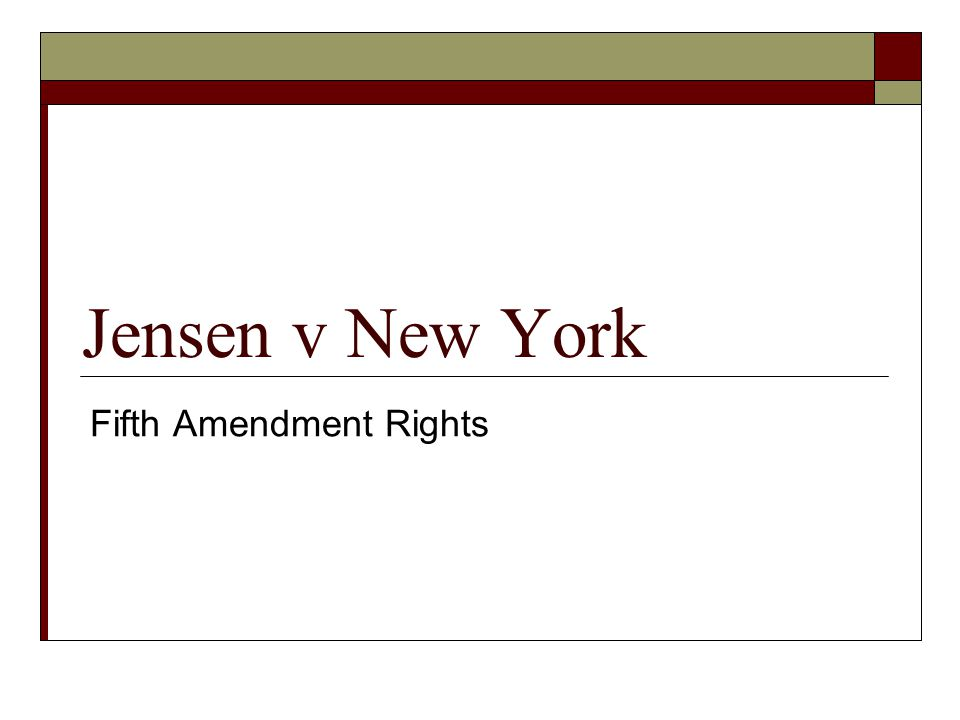 Jensen v New York Fifth Amendment Rights