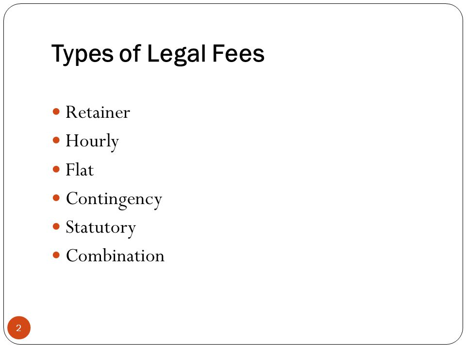 Types of Legal Fees 2 Retainer Hourly Flat Contingency Statutory Combination