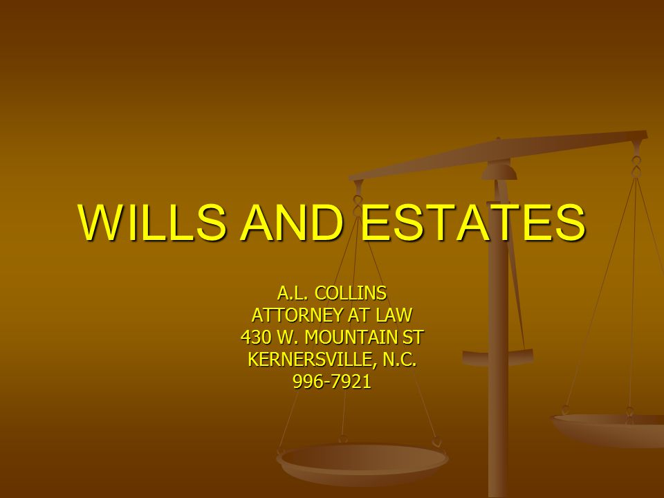 WILLS AND ESTATES A.L. COLLINS ATTORNEY AT LAW 430 W. MOUNTAIN ST KERNERSVILLE, N.C. 996-7921