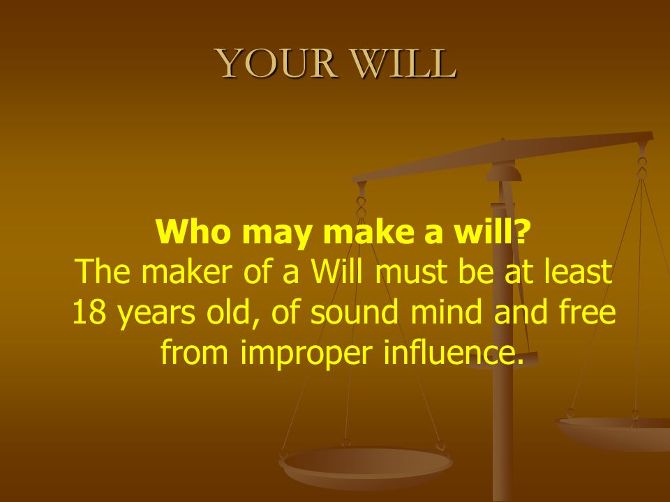 YOUR WILL Who may make a will.