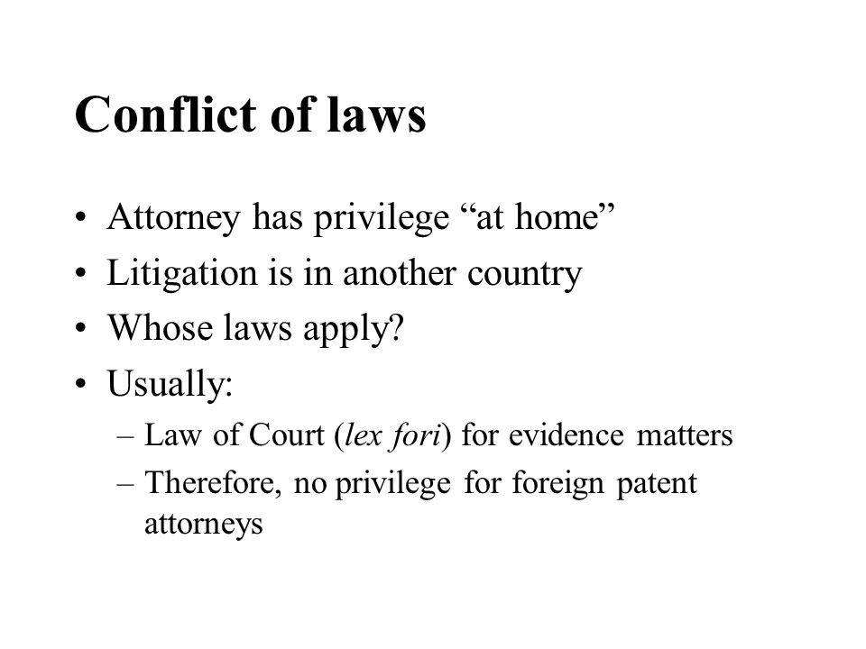 Conflict of laws Attorney has privilege at home Litigation is in another country Whose laws apply.
