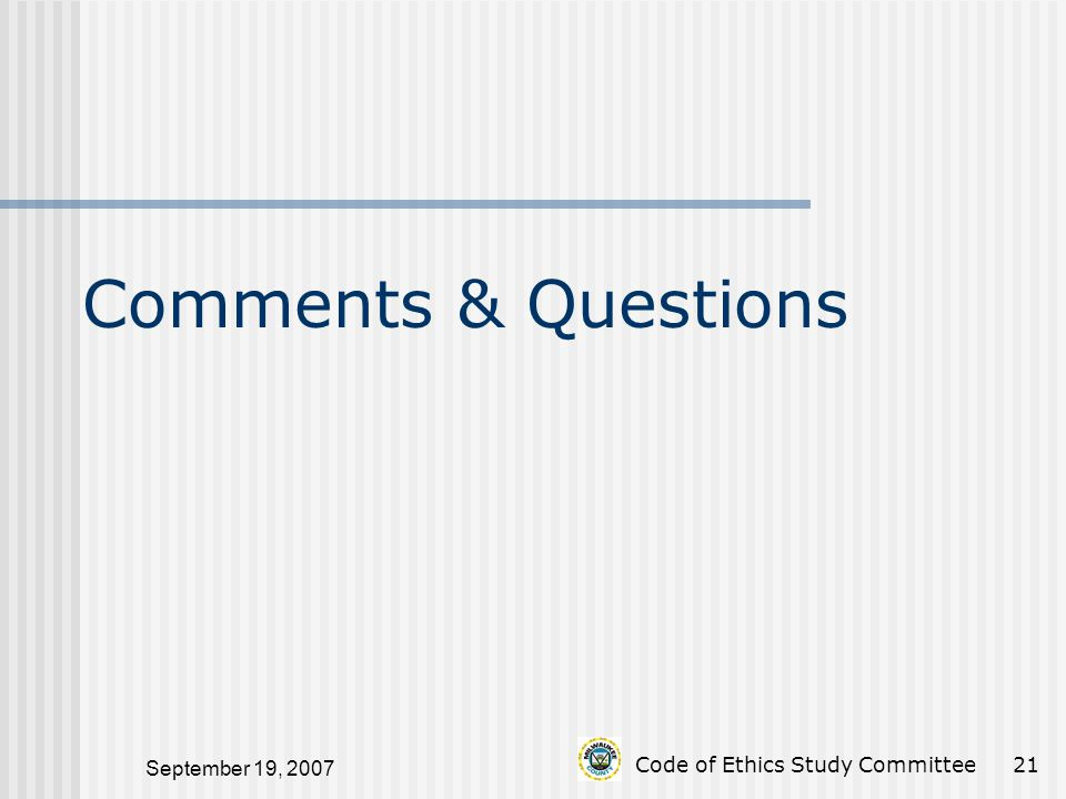 September 19, 2007 Code of Ethics Study Committee21 Comments & Questions