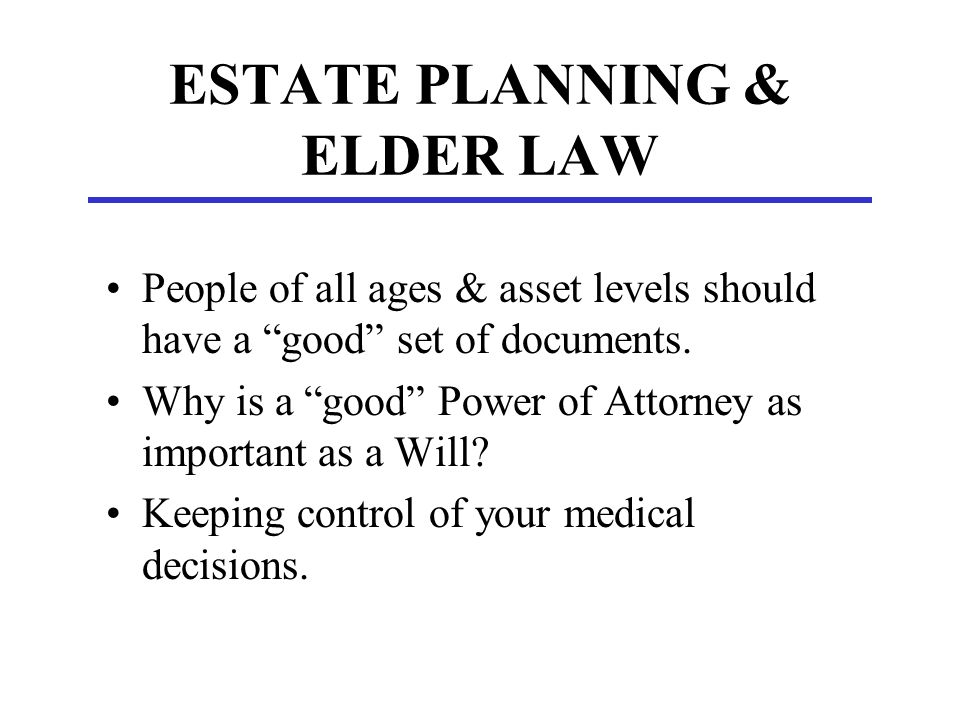 WHAT IS ELDER LAW?  Estate Planning with Taxes, Control Issues & Disability Issues in Mind  Evaluation of Retirement Living Options  Evaluation of