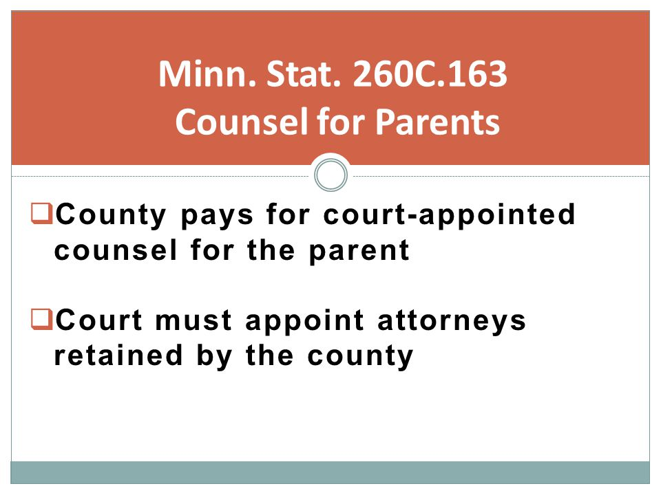  County pays for court-appointed counsel for the parent  Court must appoint attorneys retained by the county Minn.