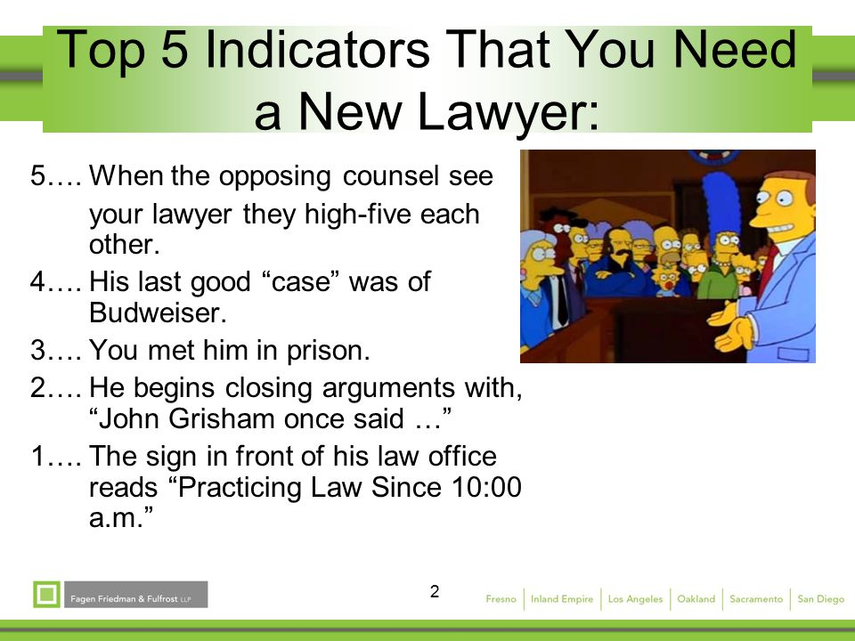 2 Top 5 Indicators That You Need a New Lawyer: 5….When the opposing counsel see your lawyer they high-five each other.