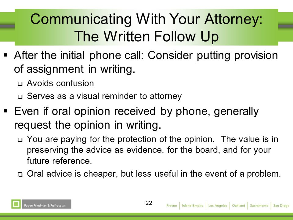 22 Communicating With Your Attorney: The Written Follow Up  After the initial phone call: Consider putting provision of assignment in writing.