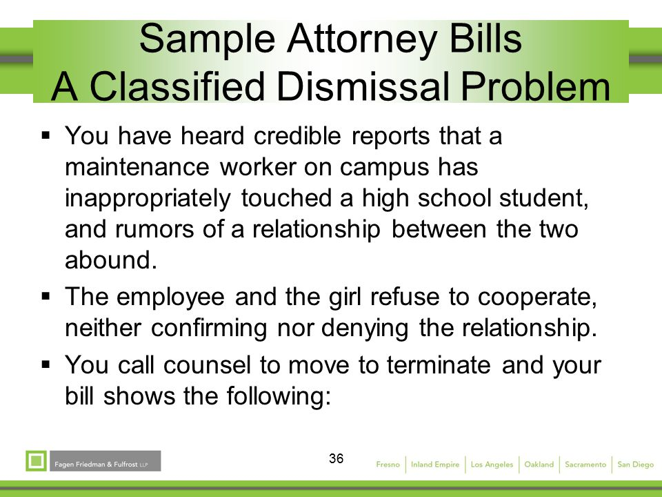 36 Sample Attorney Bills A Classified Dismissal Problem  You have heard credible reports that a maintenance worker on campus has inappropriately touched a high school student, and rumors of a relationship between the two abound.