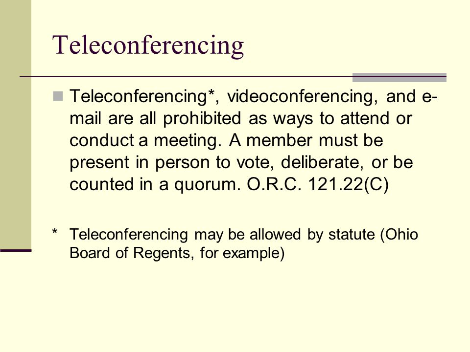 Teleconferencing Teleconferencing*, videoconferencing, and e- mail are all prohibited as ways to attend or conduct a meeting.