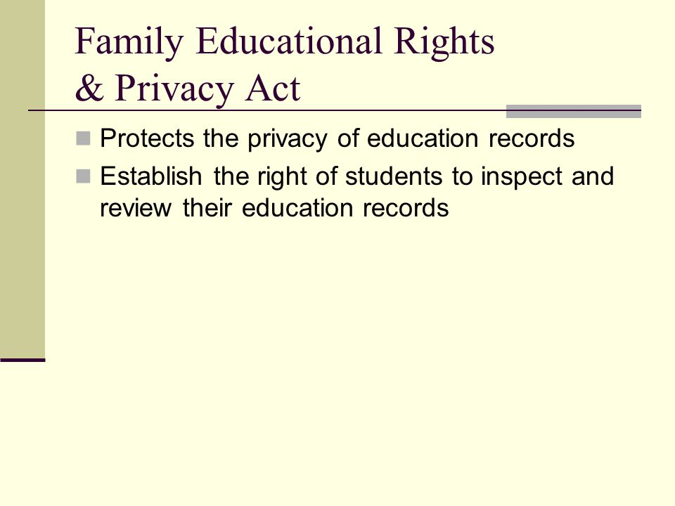 Family Educational Rights & Privacy Act Protects the privacy of education records Establish the right of students to inspect and review their education records