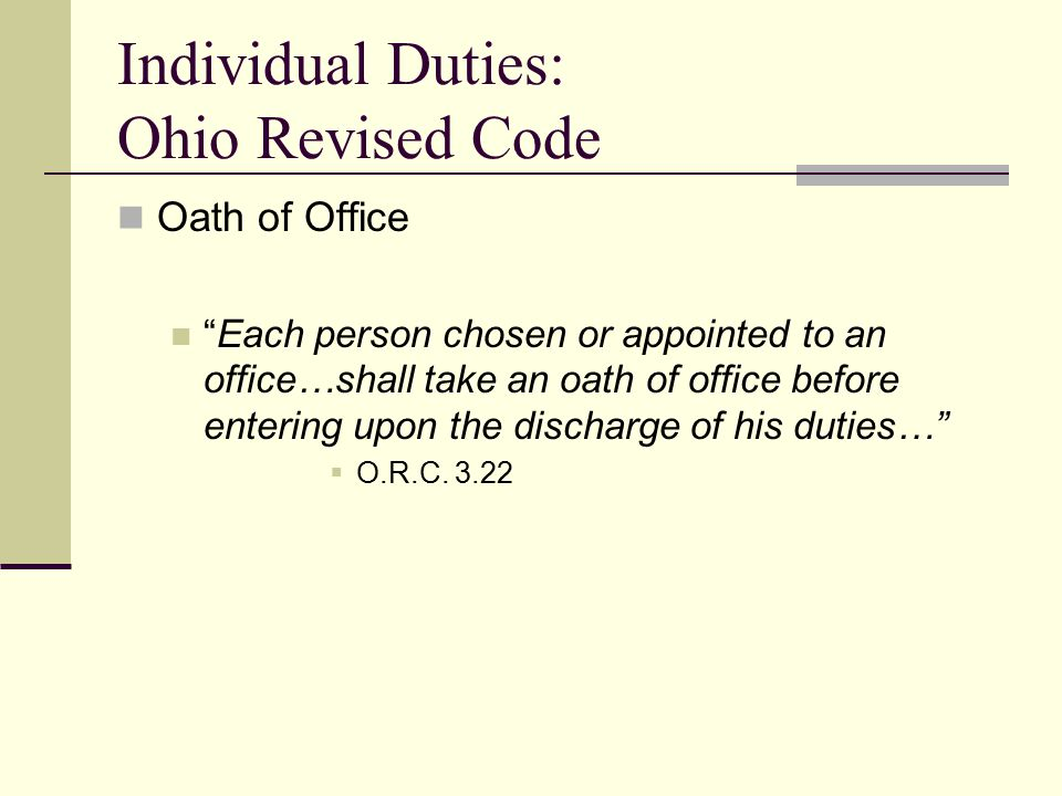 Individual Duties: Ohio Revised Code Meeting Attendance Any member of a board, commission, council, board of trustees of an institution of higher education, or other public body of the state…, who fails to attend at least three-fifths of the regular and special meetings held by that … board of trustees, or public body during any two-year period forfeits the member s position on that …board of trustees... O.R.C.