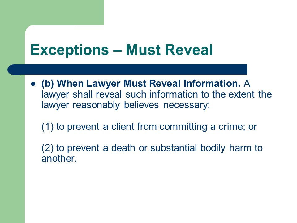 Exceptions – Must Reveal (b) When Lawyer Must Reveal Information.