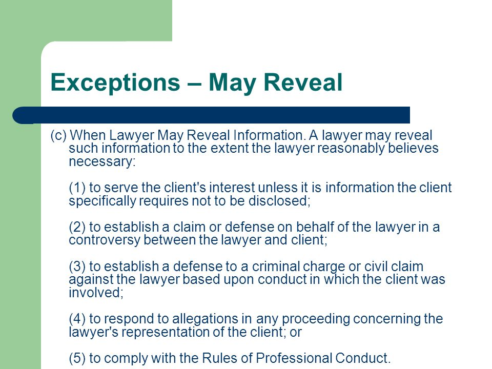 Exceptions – May Reveal (c) When Lawyer May Reveal Information.