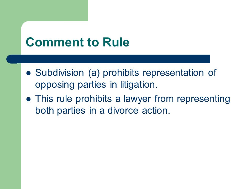 Comment to Rule Subdivision (a) prohibits representation of opposing parties in litigation.