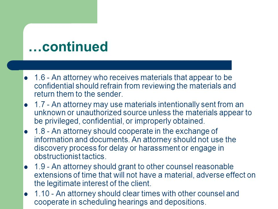 …continued 1.6 - An attorney who receives materials that appear to be confidential should refrain from reviewing the materials and return them to the sender.