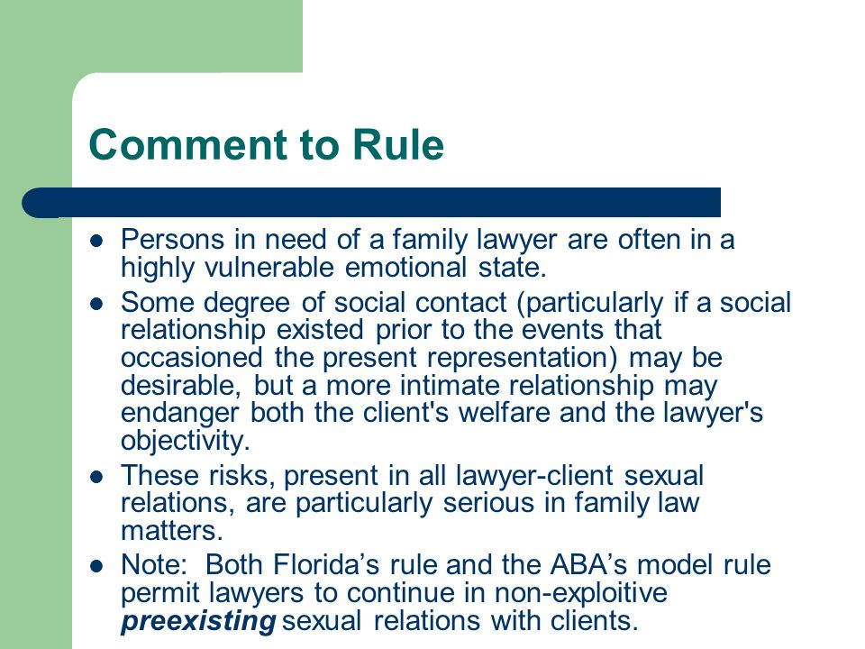 Comment to Rule Persons in need of a family lawyer are often in a highly vulnerable emotional state.