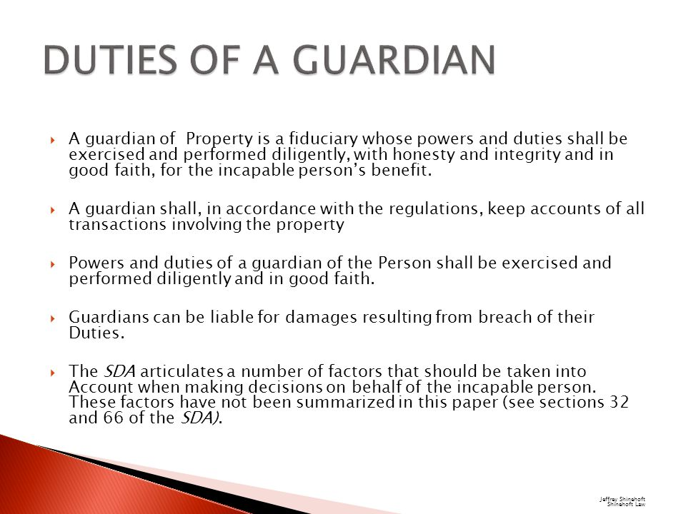  A guardian of Property is a fiduciary whose powers and duties shall be exercised and performed diligently, with honesty and integrity and in good faith, for the incapable person's benefit.