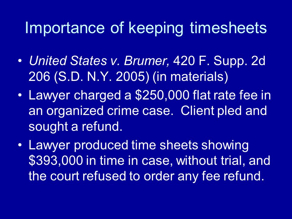 Importance of keeping timesheets United States v. Brumer, 420 F.