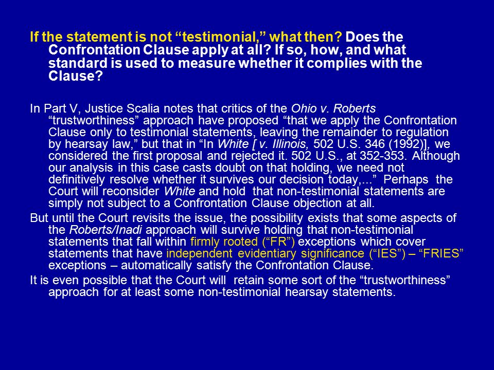 If the statement is not testimonial, what then. Does the Confrontation Clause apply at all.
