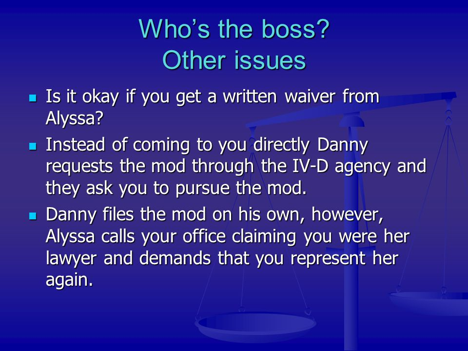 Who's the boss? Other issues Is it okay if you get a written waiver from Alyssa? Is it okay if you get a written waiver from Alyssa? Instead of coming