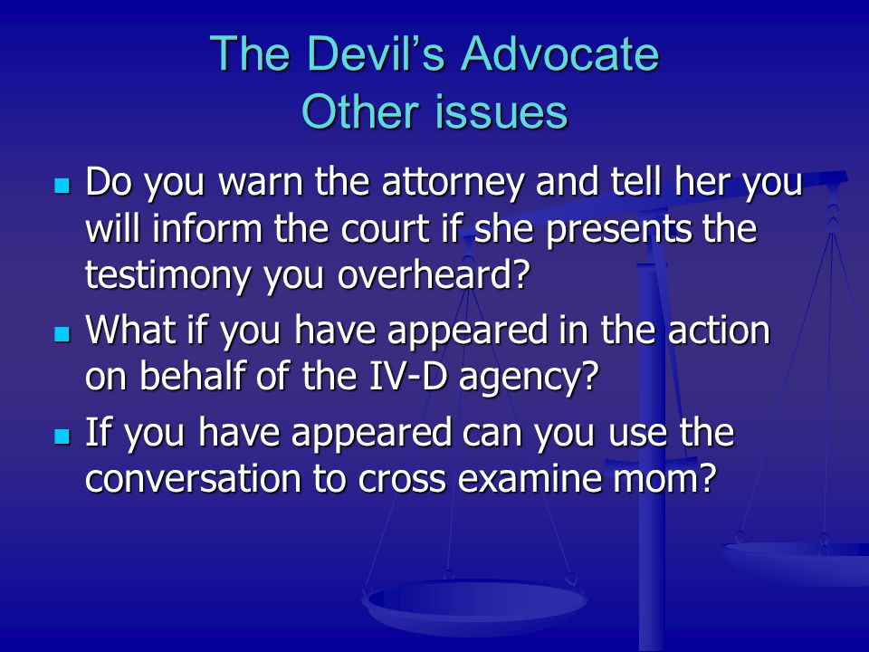 The Devil's Advocate Other issues Do you warn the attorney and tell her you will inform the court if she presents the testimony you overheard? Do you