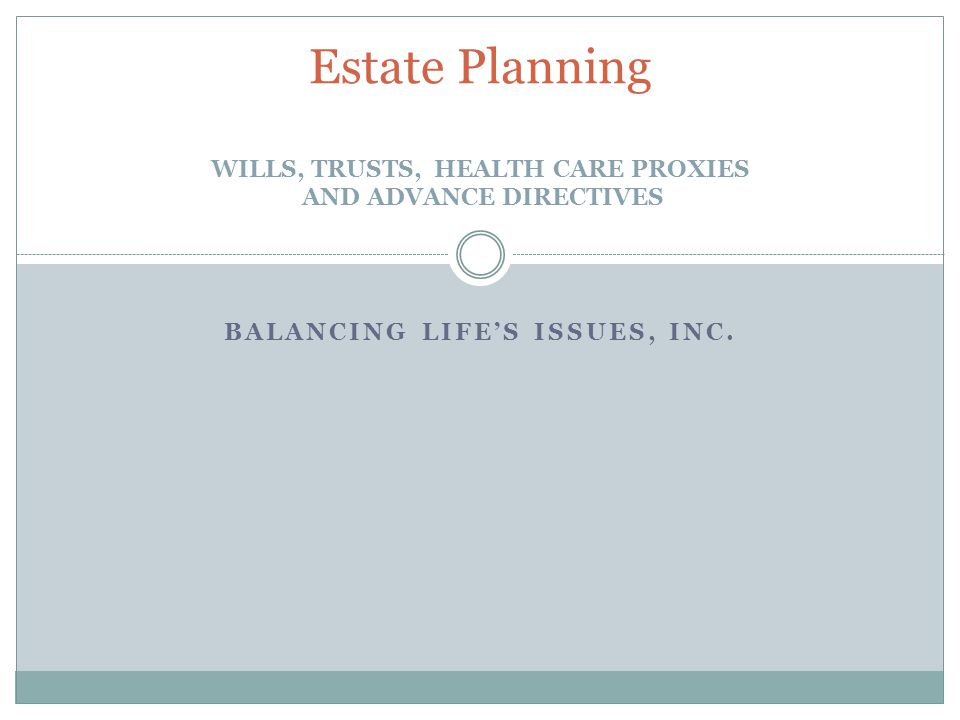 Seminar Objectives Introduce types of estate planning documents Review Advance Directives Learn terms for will planning, guardianships and trusts Discuss the pros and cons of various options Consider estate planning costs