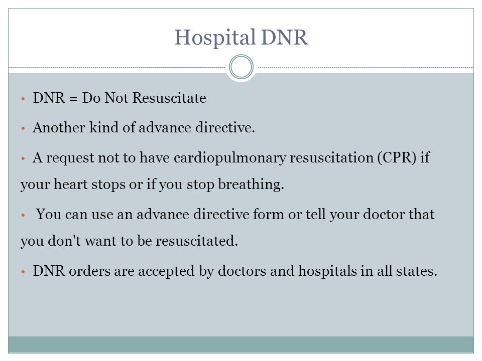 Hospital DNR DNR = Do Not Resuscitate Another kind of advance directive.