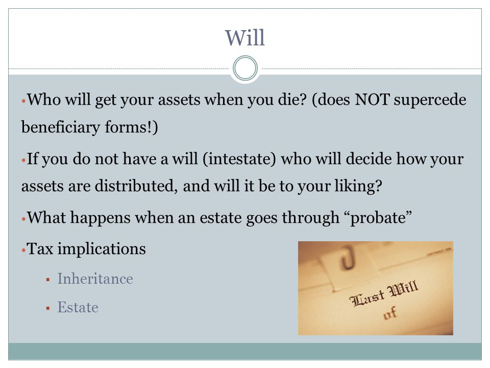 Will Who will get your assets when you die.