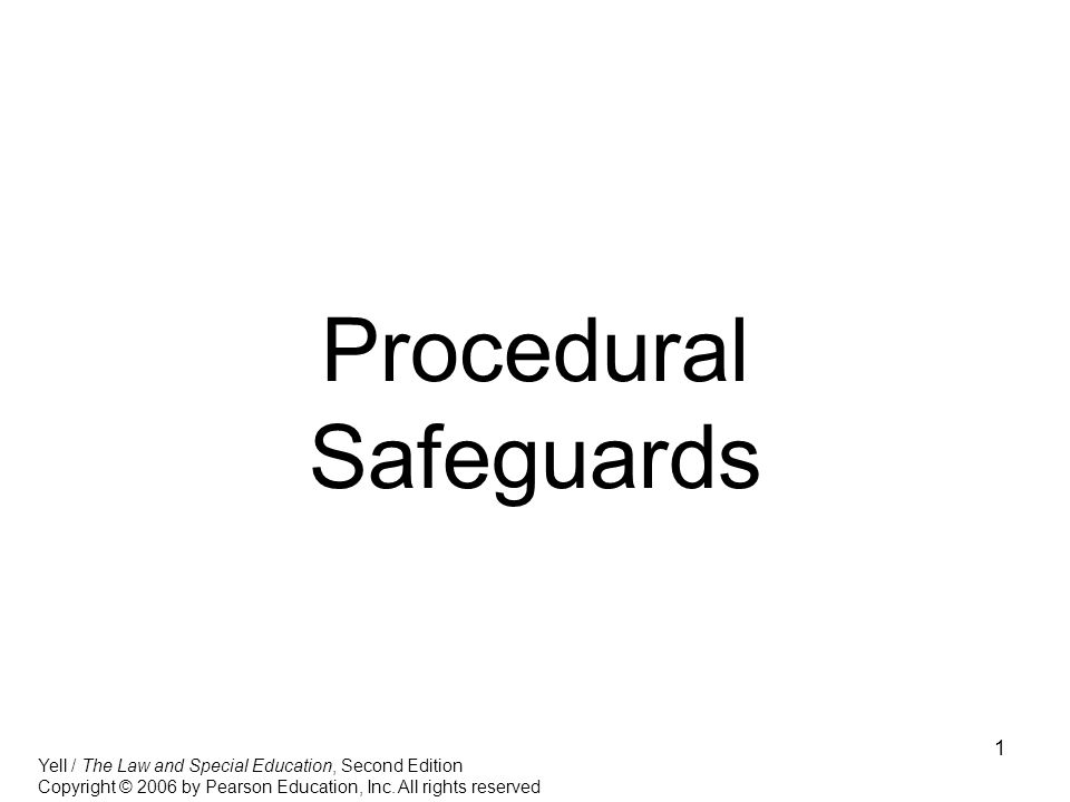 1 Procedural Safeguards Yell / The Law and Special Education, Second Edition Copyright © 2006 by Pearson Education, Inc.