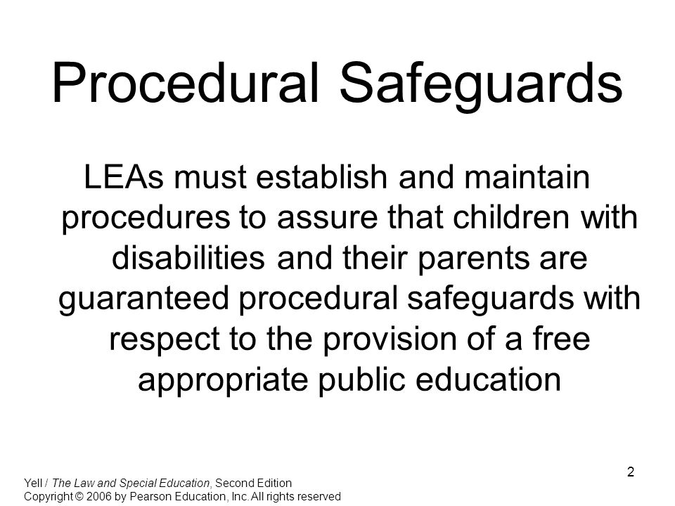 2 Procedural Safeguards LEAs must establish and maintain procedures to assure that children with disabilities and their parents are guaranteed procedu