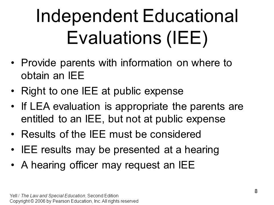 8 Independent Educational Evaluations (IEE) Provide parents with information on where to obtain an IEE Right to one IEE at public expense If LEA evalu