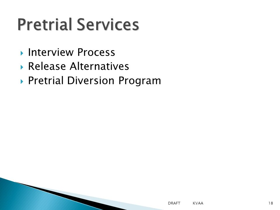  Interview Process  Release Alternatives  Pretrial Diversion Program Pretrial Services 18DRAFT KVAA