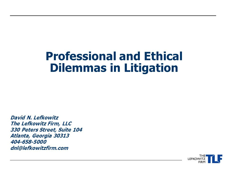 Professional and Ethical Dilemmas in Litigation David N.
