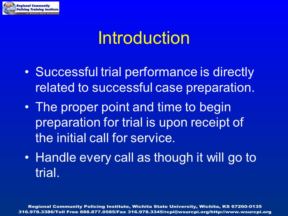 Introduction Successful trial performance is directly related to successful case preparation. The proper point and time to begin preparation for trial